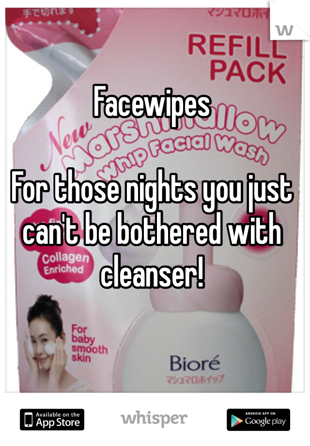 Facewipes  For those nights you just can't be bothered with cleanser!