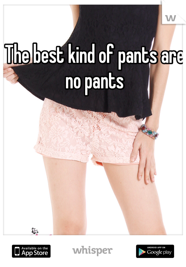 The best kind of pants are no pants