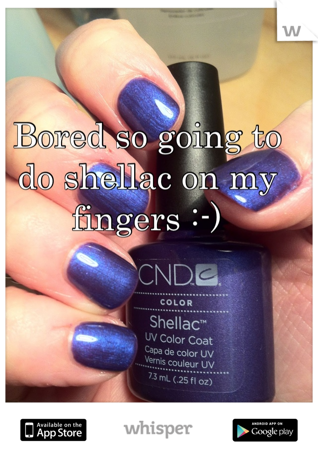 Bored so going to do shellac on my fingers :-)