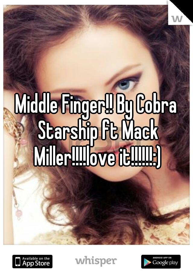 Middle Finger!! By Cobra Starship ft Mack Miller!!!!love it!!!!!!:)