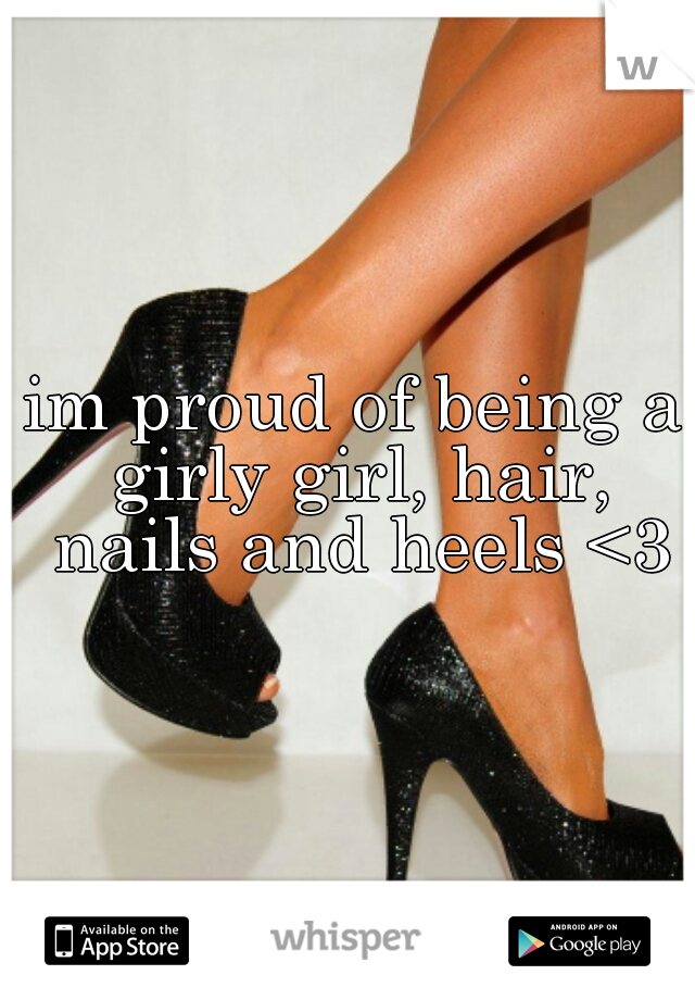 im proud of being a girly girl, hair, nails and heels <3