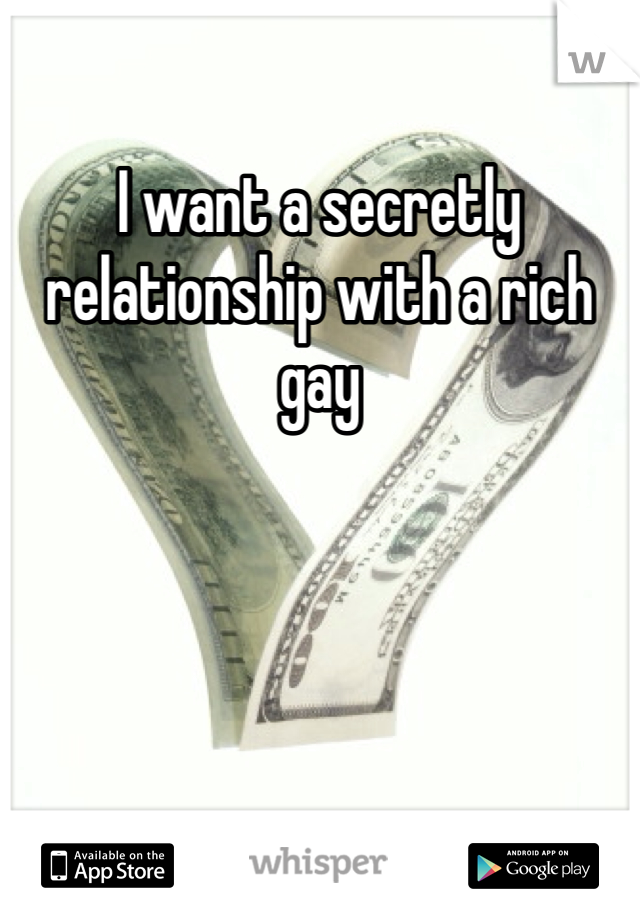 I want a secretly relationship with a rich gay
