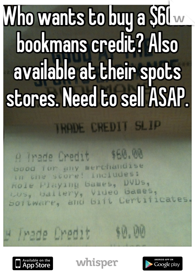 Who wants to buy a $60.00 bookmans credit? Also available at their spots stores. Need to sell ASAP.