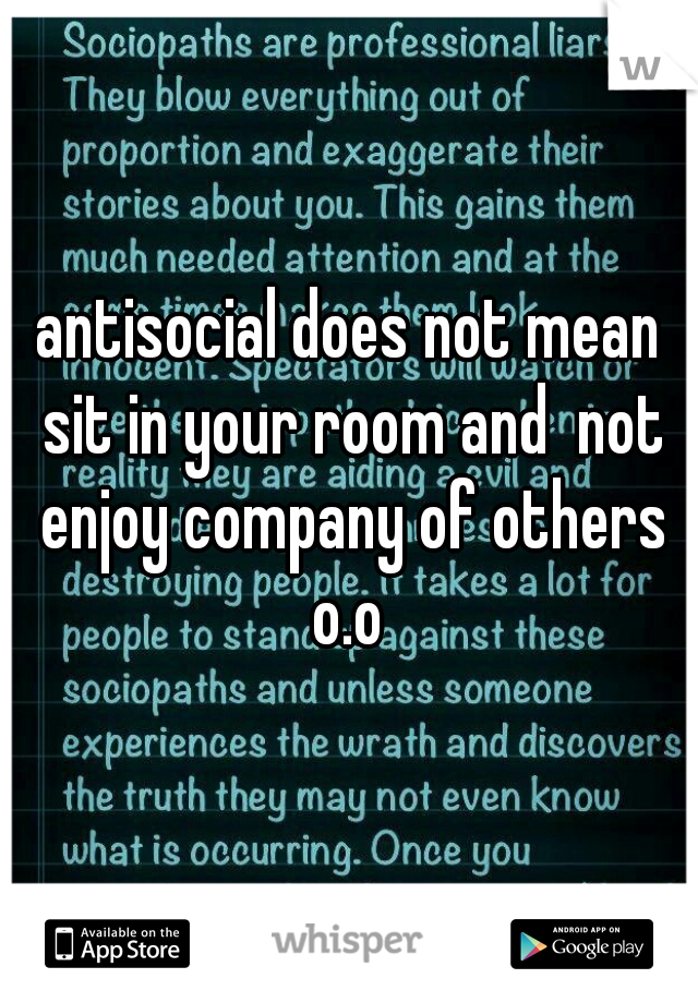 antisocial does not mean sit in your room and  not enjoy company of others o.o