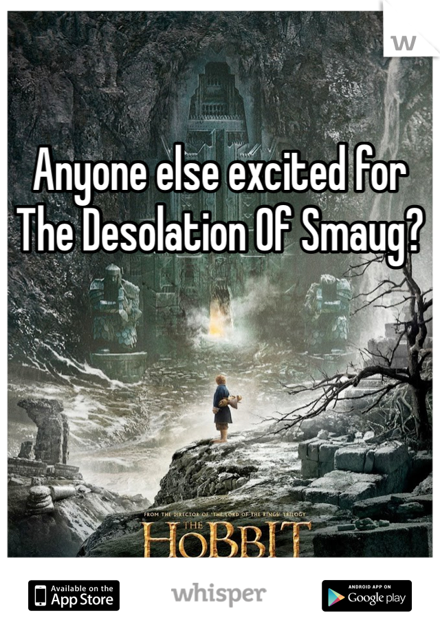 Anyone else excited for The Desolation Of Smaug?
