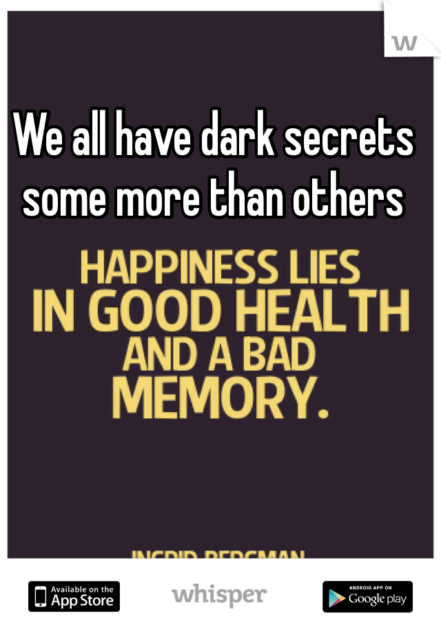 We all have dark secrets some more than others