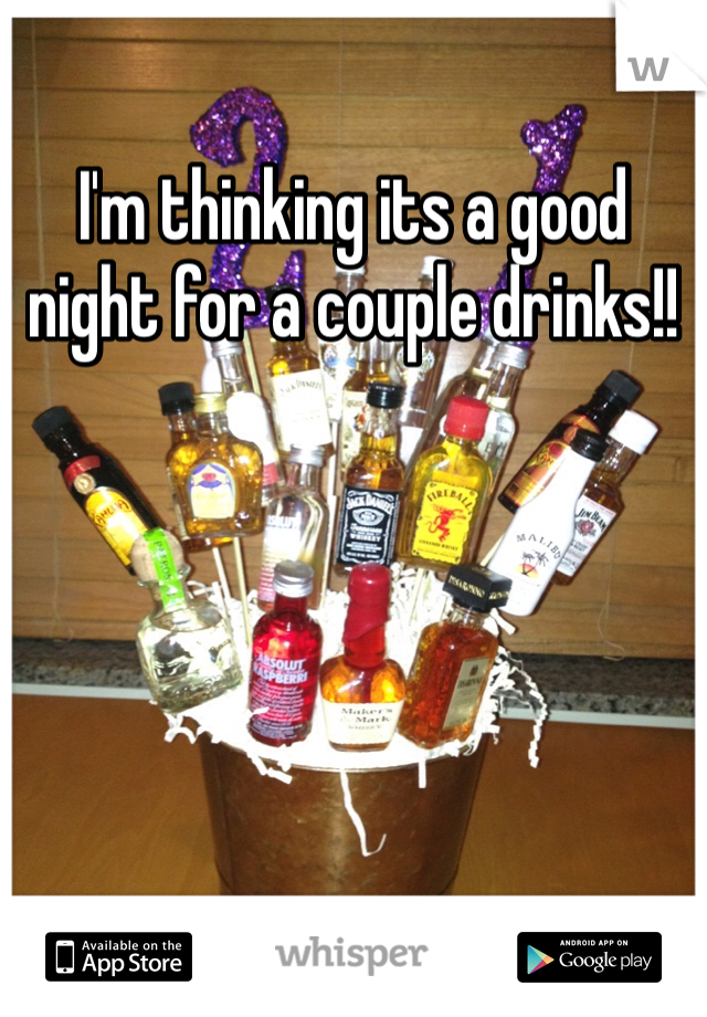 I'm thinking its a good night for a couple drinks!!