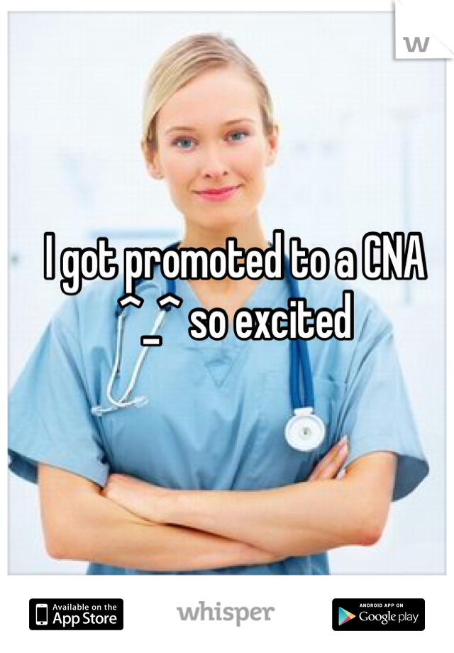 I got promoted to a CNA ^_^ so excited