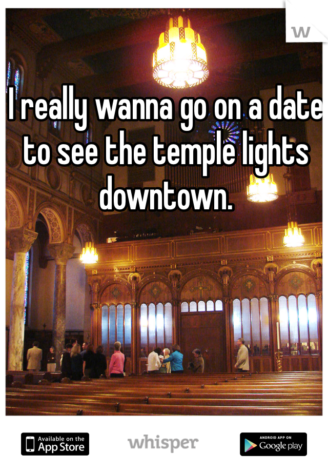 I really wanna go on a date to see the temple lights downtown.