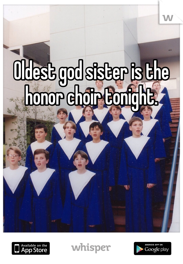 Oldest god sister is the honor choir tonight.