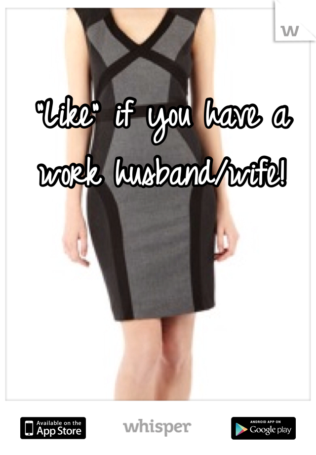 """Like"" if you have a work husband/wife!"
