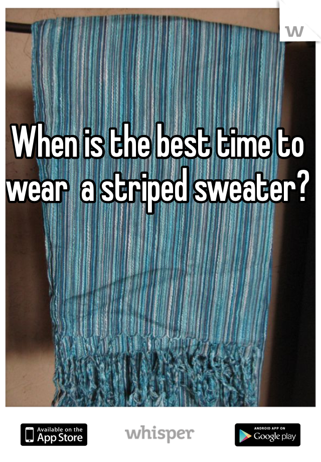 When is the best time to wear  a striped sweater?