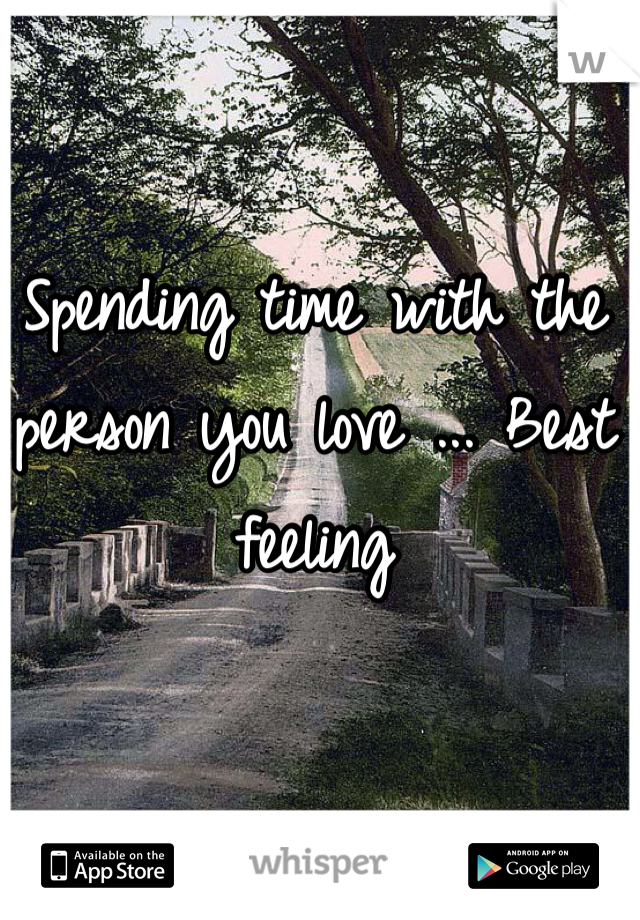 Spending time with the person you love ... Best feeling