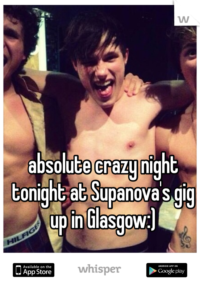 absolute crazy night tonight at Supanova's gig up in Glasgow:)