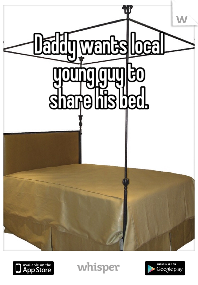 Daddy wants local young guy to  share his bed.