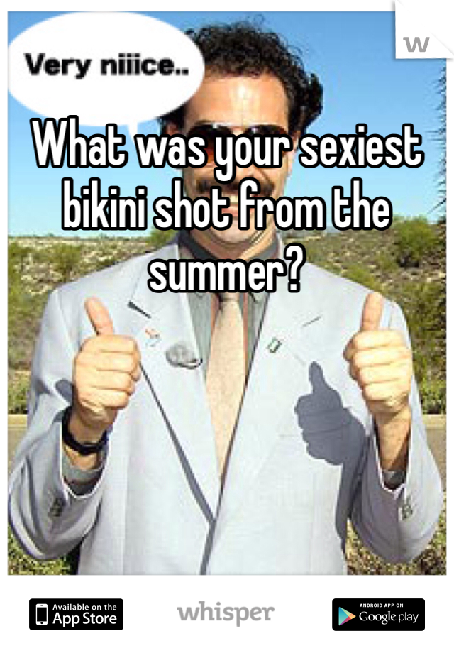 What was your sexiest bikini shot from the summer?