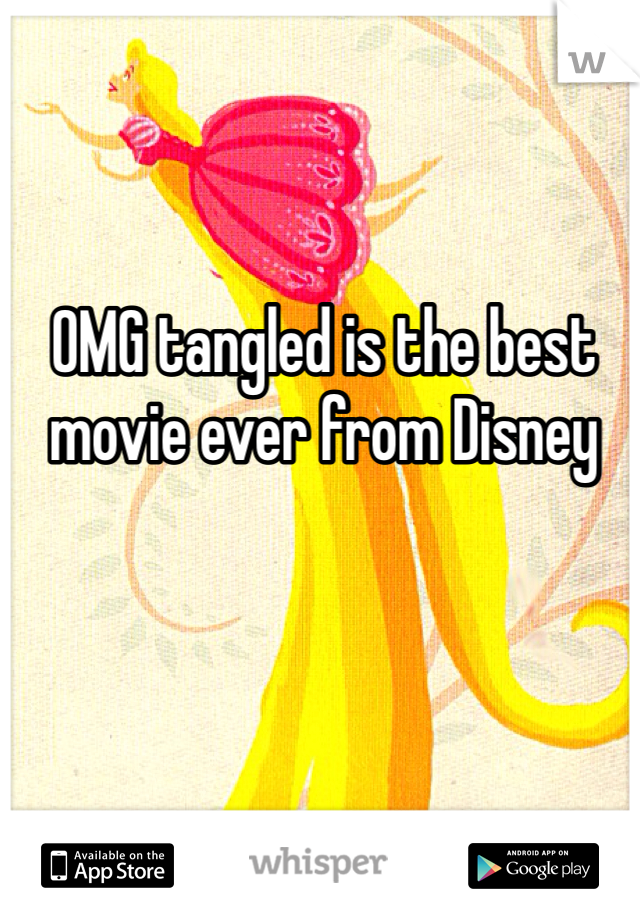 OMG tangled is the best movie ever from Disney