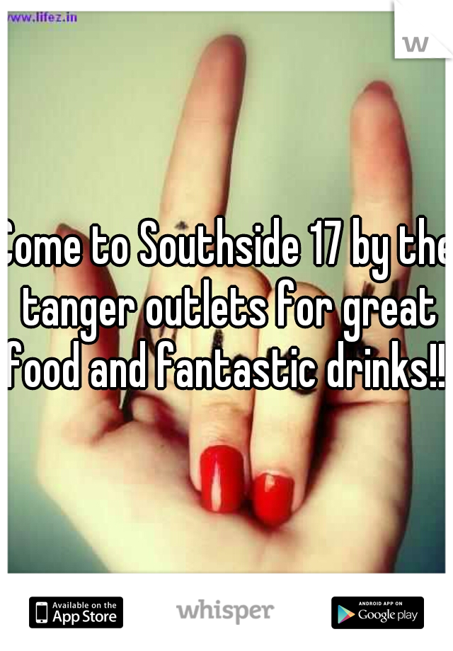Come to Southside 17 by the tanger outlets for great food and fantastic drinks!!