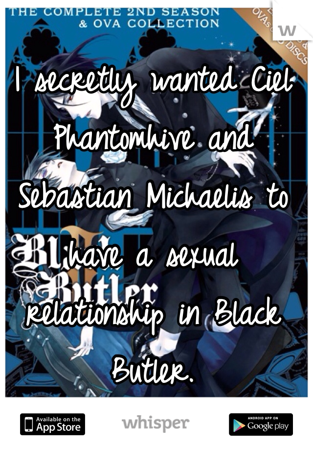 I secretly wanted Ciel Phantomhive and Sebastian Michaelis to have a sexual relationship in Black Butler.