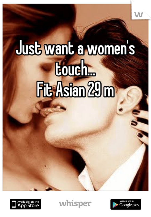 Just want a women's touch... Fit Asian 29 m