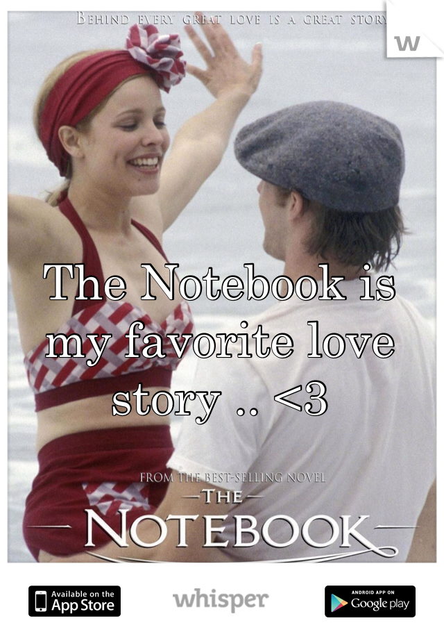 The Notebook is my favorite love story .. <3