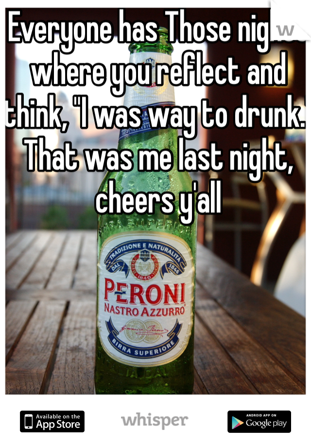 """Everyone has Those nights where you reflect and think, """"I was way to drunk."""" That was me last night, cheers y'all"""