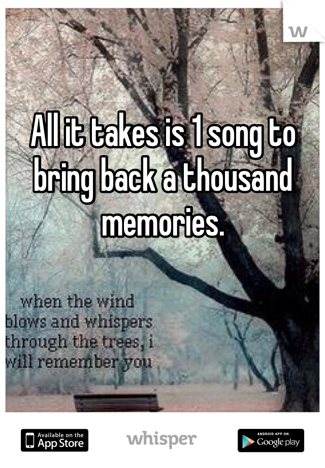All it takes is 1 song to bring back a thousand memories.