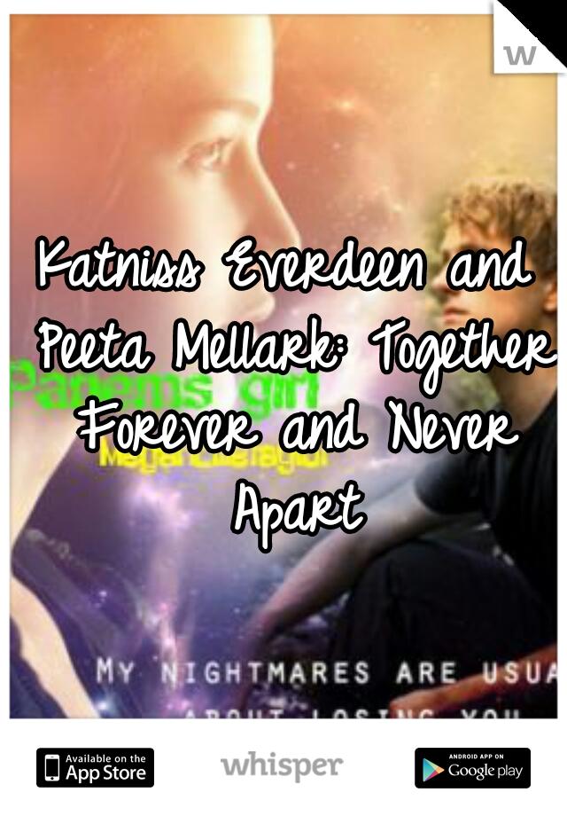 Katniss Everdeen and Peeta Mellark: Together Forever and Never Apart