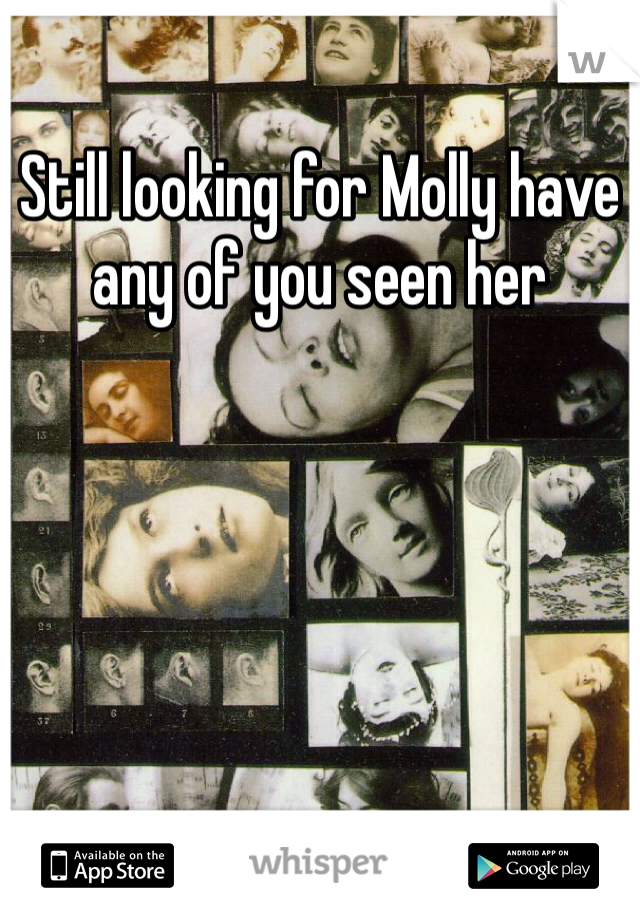 Still looking for Molly have any of you seen her