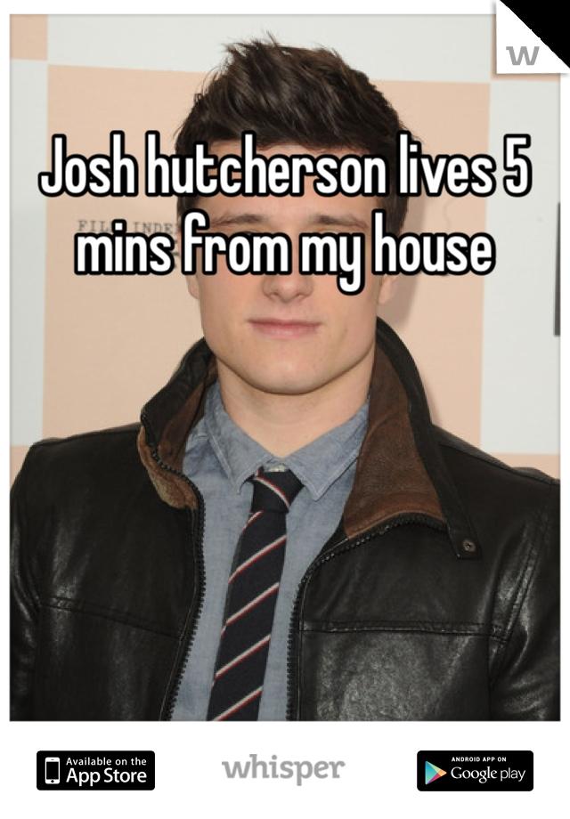 Josh hutcherson lives 5 mins from my house