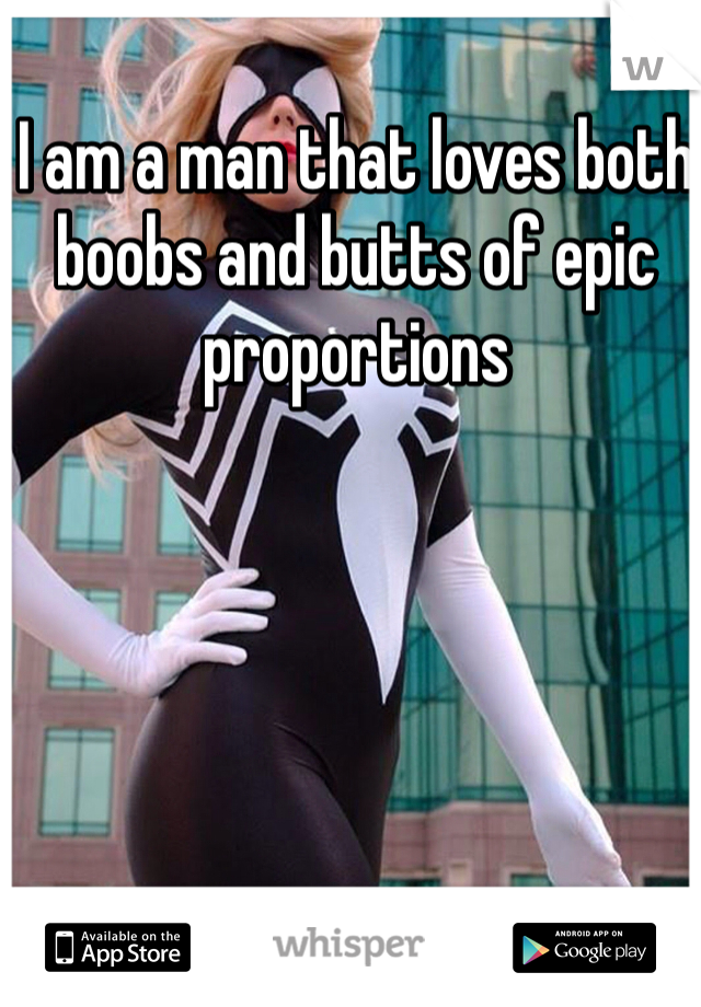 I am a man that loves both boobs and butts of epic proportions