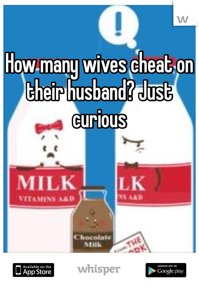 How many wives cheat on their husband? Just curious