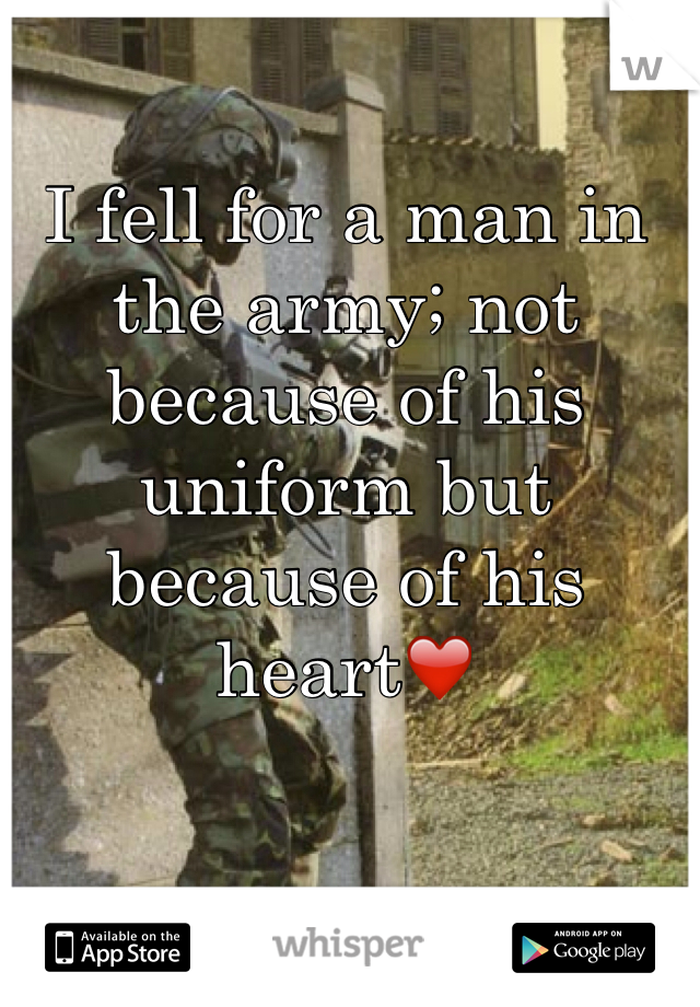 I fell for a man in the army; not because of his uniform but because of his heart❤️