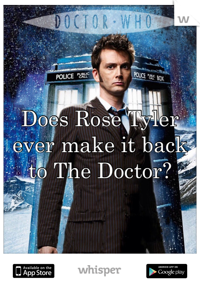 Does Rose Tyler ever make it back to The Doctor?