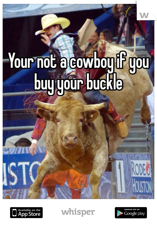 Your not a cowboy if you buy your buckle