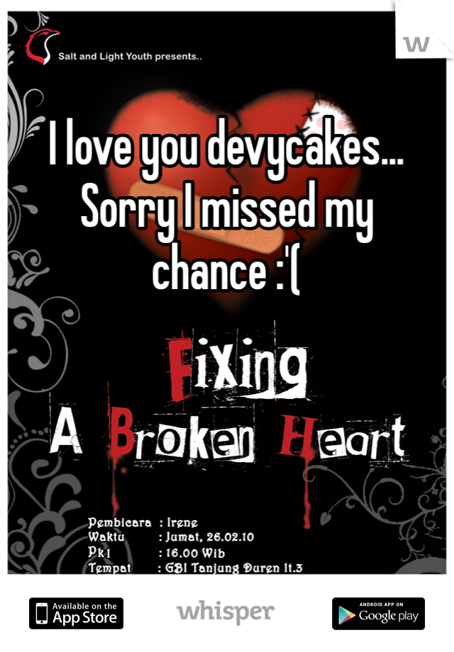 I love you devycakes...  Sorry I missed my chance :'(