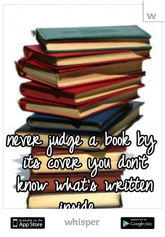never judge a book by its cover you don't know what's written inside