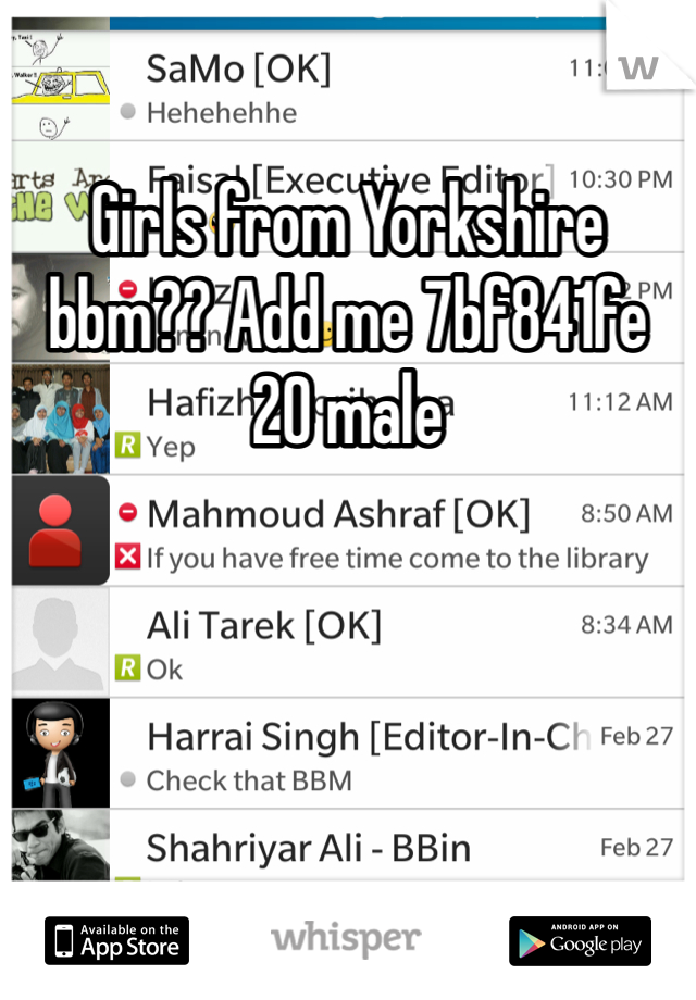 Girls from Yorkshire bbm?? Add me 7bf841fe  20 male