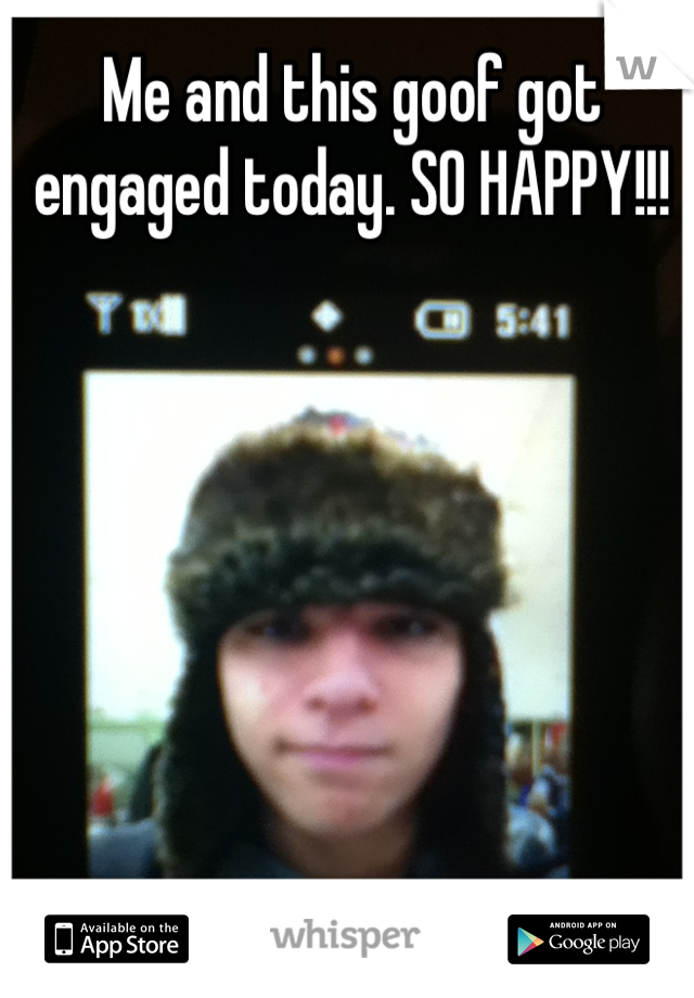Me and this goof got engaged today. SO HAPPY!!!