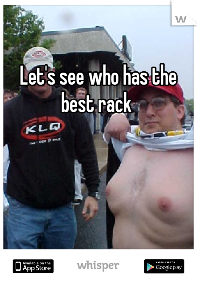 Let's see who has the best rack