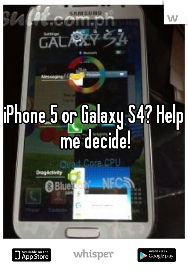 iPhone 5 or Galaxy S4? Help me decide!