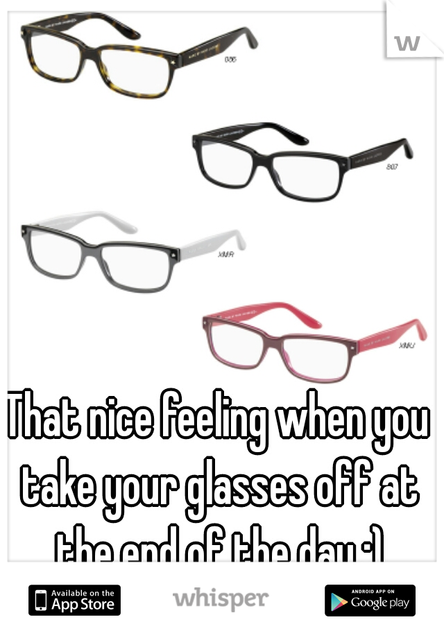That nice feeling when you take your glasses off at the end of the day :)
