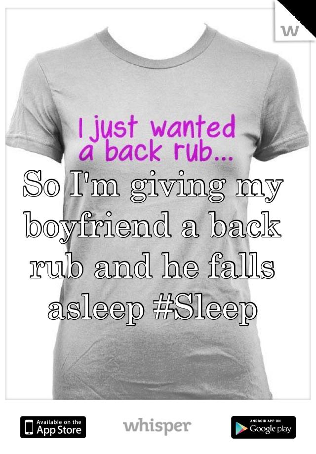 So I'm giving my boyfriend a back rub and he falls asleep #Sleep