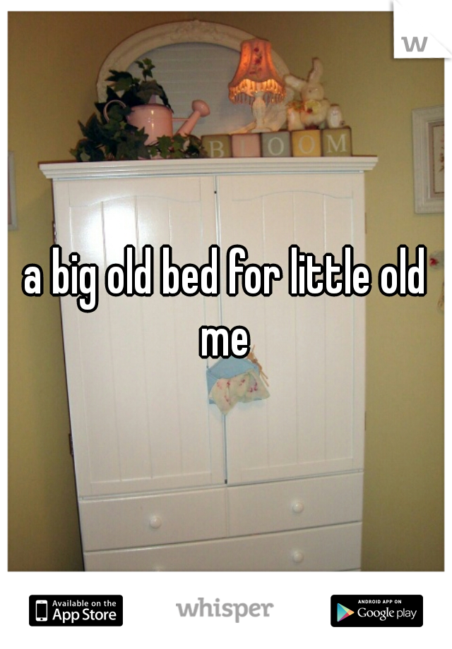 a big old bed for little old me