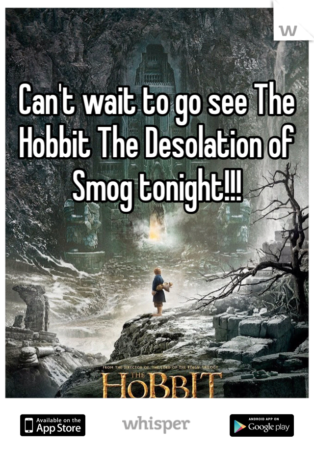 Can't wait to go see The Hobbit The Desolation of Smog tonight!!!