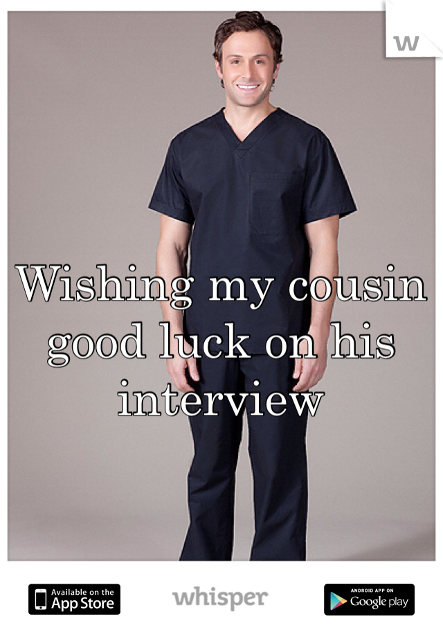 Wishing my cousin good luck on his interview