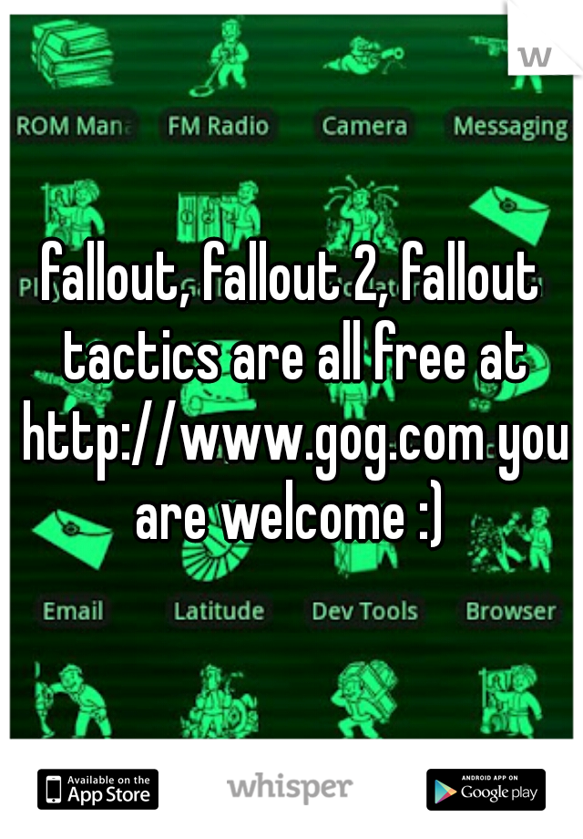 fallout, fallout 2, fallout tactics are all free at http://www.gog.com you are welcome :)
