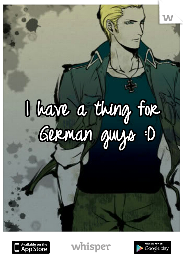 I have a thing for German guys :D