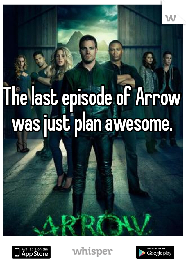 The last episode of Arrow was just plan awesome.