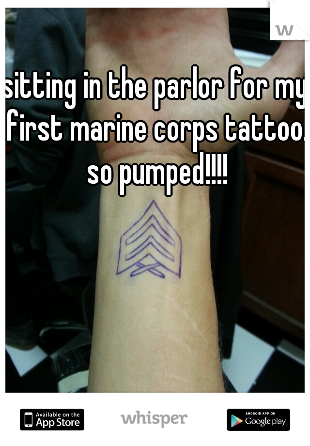sitting in the parlor for my first marine corps tattoo. so pumped!!!!